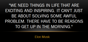 Elon Musk reasons to get up in the morning